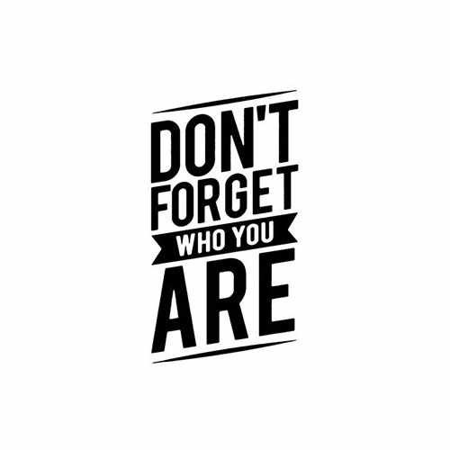 Don'T Foget Who You Are  Vinyl Decal Sticker  Size option will determine the size from the longest side Industry standard high performance calendared vinyl film Cut from Oracle 651 2.5 mil Outdoor durability is 7 years Glossy surface finish