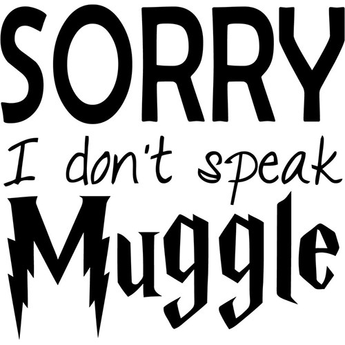 Harry Potter Sorry I don't speak muggle Vinyl Decal <div> High glossy, premium 3 mill vinyl, with a life span of 5 – 7 years! </div>
