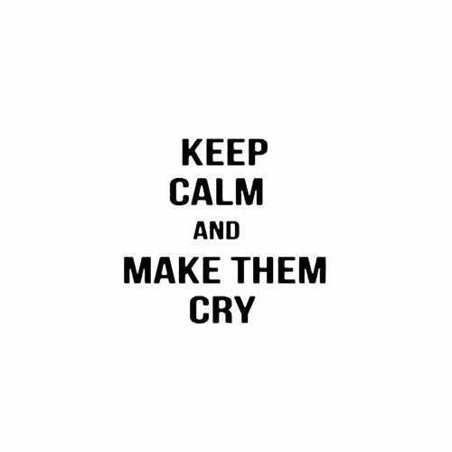 Keep Calm And Make Them Cry Vinyl Decal Sticker Size option will determine the size from the longest side Industry standard high performance calendared vinyl film Cut from Oracle 651 2.5 mil Outdoor durability is 7 years Glossy surface finish