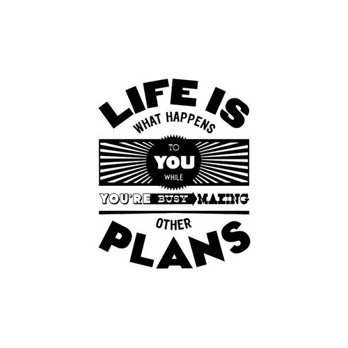 Saying life is what happens while busy making other plans Decal High glossy, premium 3 mill vinyl, with a life span of 5 - 7 years!