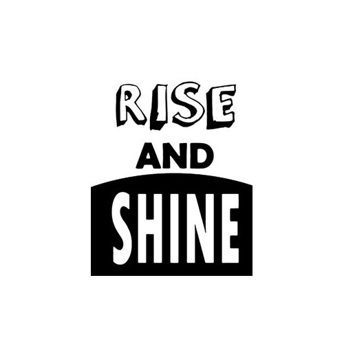 Saying rise and shine  decal High glossy, premium 3 mill vinyl, with a life span of 5 - 7 years!