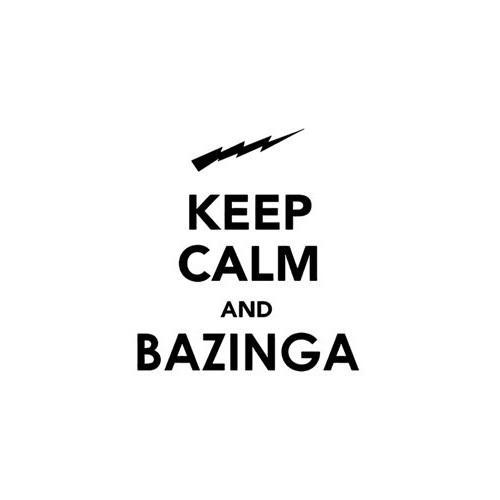 Saying keep calm and bazinga  decal High glossy, premium 3 mill vinyl, with a life span of 5 - 7 years!
