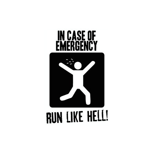 Saying in case of emergency run like hell  decal High glossy, premium 3 mill vinyl, with a life span of 5 - 7 years!