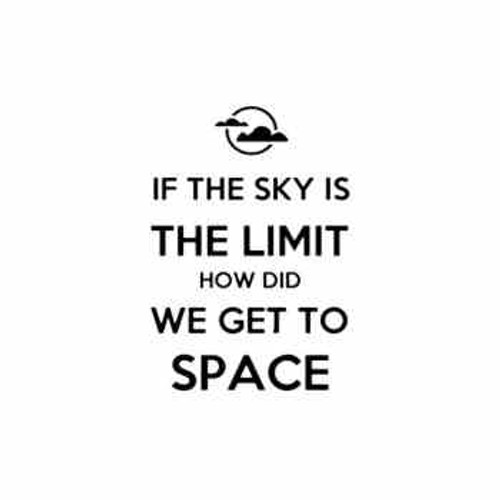 Saying if the sky is the limit how do we get to space decal High glossy, premium 3 mill vinyl, with a life span of 5 - 7 years!