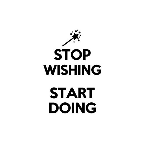 Saying stop wishing start doing  decal High glossy, premium 3 mill vinyl, with a life span of 5 - 7 years!