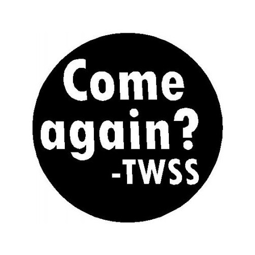 Saying  twss Come again decal High glossy, premium 3 mill vinyl, with a life span of 5 - 7 years!