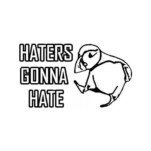 Saying  haters gonna hate puffin decal High glossy, premium 3 mill vinyl, with a life span of 5 - 7 years!