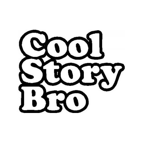 Saying - cool story bro decal High glossy, premium 3 mill vinyl, with a life span of 5 - 7 years!