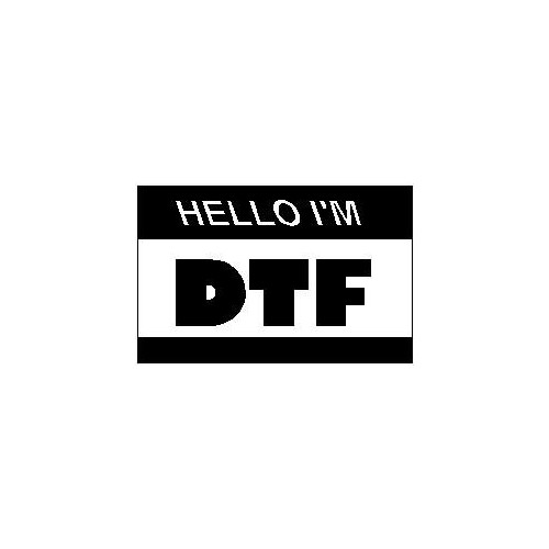 Saying HELLO IM DTF decal High glossy, premium 3 mill vinyl, with a life span of 5 - 7 years!