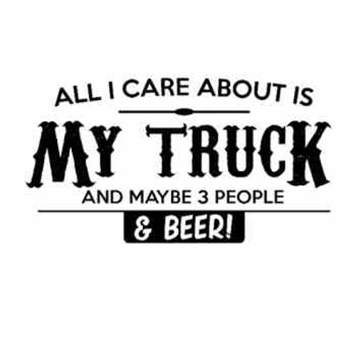All I care about is My Truck Vinyl Decal High glossy, premium 3 mill vinyl, with a life span of 5 - 7 years!