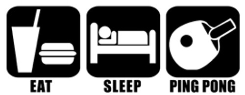 Eat Sleep Ping Pong Vinyl Decal High glossy, premium 3 mill vinyl, with a life span of 5 - 7 years!