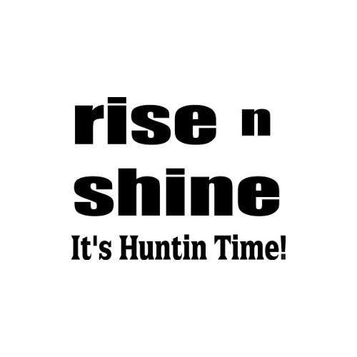 Rise n Shine It's  Time  Vinyl Decal High glossy, premium 3 mill vinyl, with a life span of 5 - 7 years!