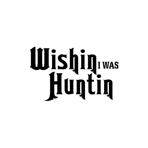 Wishin I Was Huntin  Vinyl Decal High glossy, premium 3 mill vinyl, with a life span of 5 - 7 years!