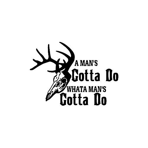 A Man Has Got To Do Hunting  Sticker Vinyl Decal High glossy, premium 3 mill vinyl, with a life span of 5 - 7 years!