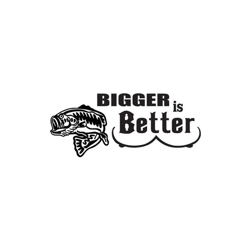 Bigger is Better Vinyl Decal High glossy, premium 3 mill vinyl, with a life span of 5 - 7 years!