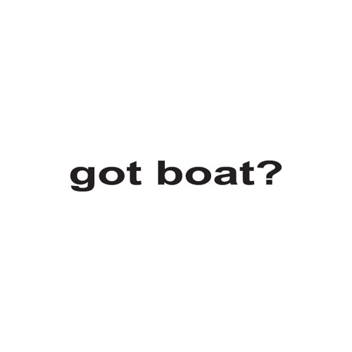Got Boat? Vinyl Decal High glossy, premium 3 mill vinyl, with a life span of 5 - 7 years!