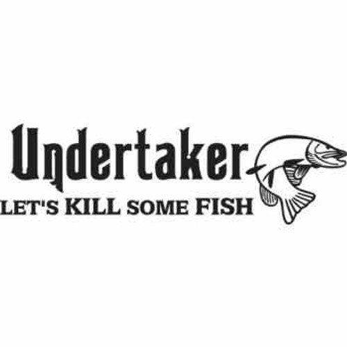 Undertaker LET'S KILL SOME FISH ver4  Vinyl Decal High glossy, premium 3 mill vinyl, with a life span of 5 - 7 years!