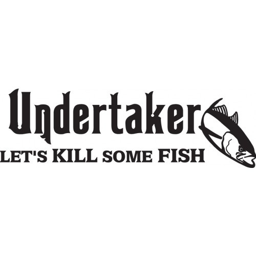 Undertaker LET'S KILL SOME FISH ver2  Vinyl Decal High glossy, premium 3 mill vinyl, with a life span of 5 - 7 years!