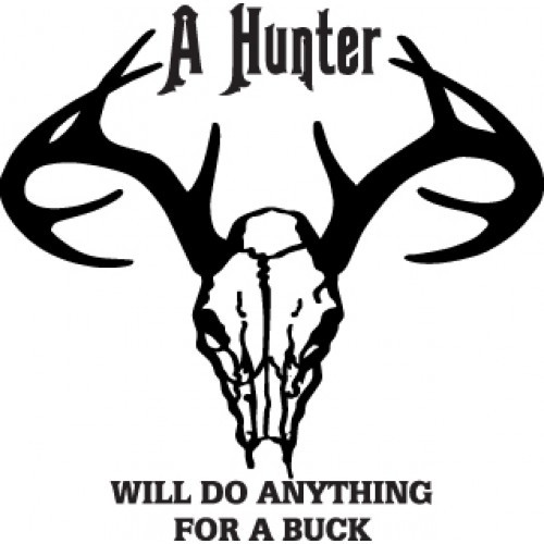 A HUNTER WILL DO ANYTHING FOR A BUCK ver2  Vinyl Decal High glossy, premium 3 mill vinyl, with a life span of 5 - 7 years!