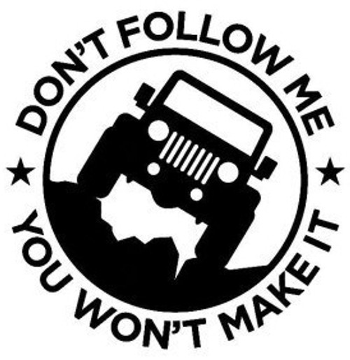 Don't Follow Me You Won't Make It Jeep