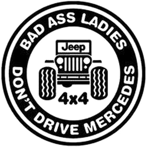 Bad Ass Ladies Don't Drive Mercedes