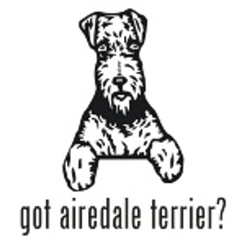 Got Airedale Terrier? Dog   Decal High glossy, premium 3 mill vinyl, with a life span of 5 - 7 years!