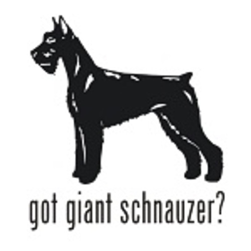 Got Giant Schnauzer? Dog    Decal High glossy, premium 3 mill vinyl, with a life span of 5 - 7 years!