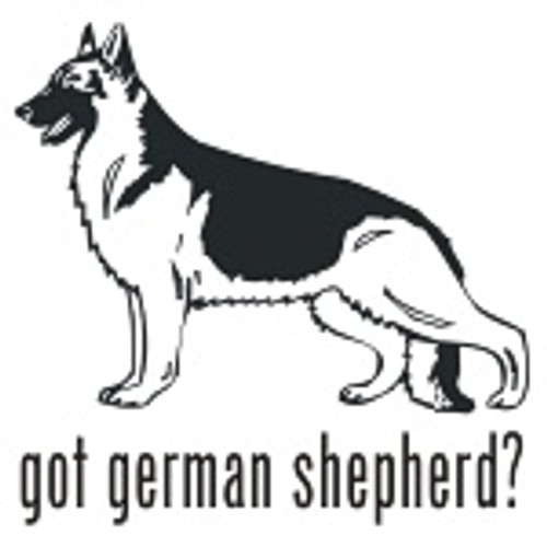 Got German Shepherd? Dog   Decal High glossy, premium 3 mill vinyl, with a life span of 5 - 7 years!