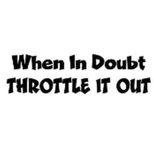 Our Throttle It Out Decal Sticker comes in High glossy, premium 3 mill vinyl, with a life span of 5 - 7 years. Color Options Available. <strong></strong> &nbsp;