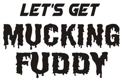 Let's Get Mucking Fuddy