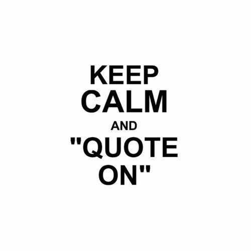 Keep Calm And Quote On  Vinyl Decal Sticker  Size option will determine the size from the longest side Industry standard high performance calendared vinyl film Cut from Oracle 651 2.5 mil Outdoor durability is 7 years Glossy surface finish