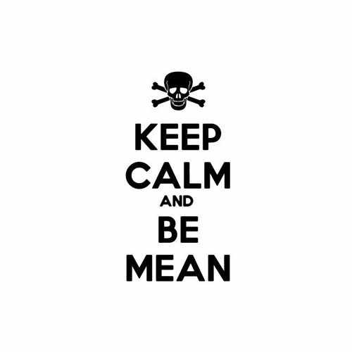 Keep Calm And Be Mean  Vinyl Decal Sticker  Size option will determine the size from the longest side Industry standard high performance calendared vinyl film Cut from Oracle 651 2.5 mil Outdoor durability is 7 years Glossy surface finish