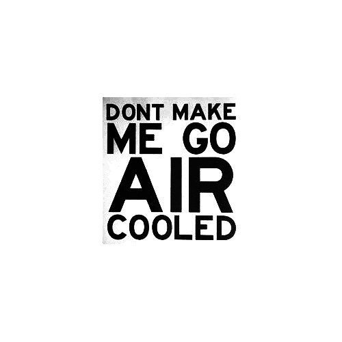 Dont Make Me Go Air Cooled Vinyl Decal Sticker  Size option will determine the size from the longest side Industry standard high performance calendared vinyl film Cut from Oracle 651 2.5 mil Outdoor durability is 7 years Glossy surface finish