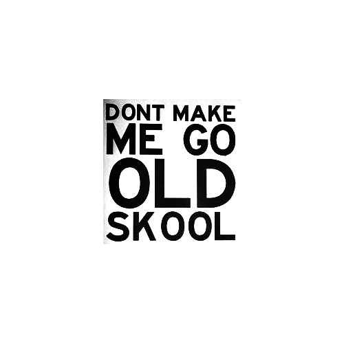 Dont Make Me Go Old Skool Vinyl Decal Sticker  Size option will determine the size from the longest side Industry standard high performance calendared vinyl film Cut from Oracle 651 2.5 mil Outdoor durability is 7 years Glossy surface finish