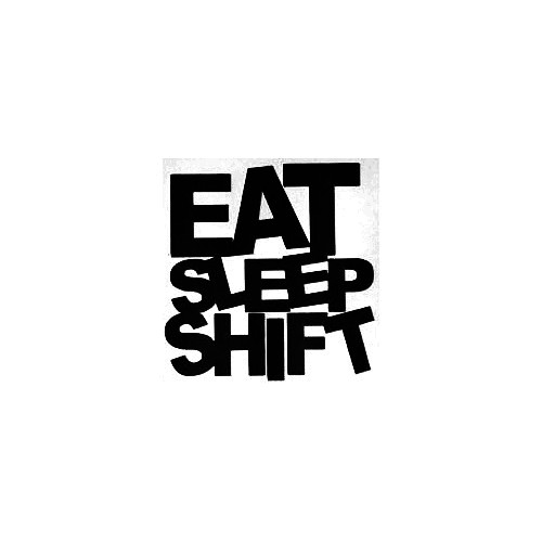 Eat Sleep Shift Vinyl Decal Sticker  Size option will determine the size from the longest side Industry standard high performance calendared vinyl film Cut from Oracle 651 2.5 mil Outdoor durability is 7 years Glossy surface finish