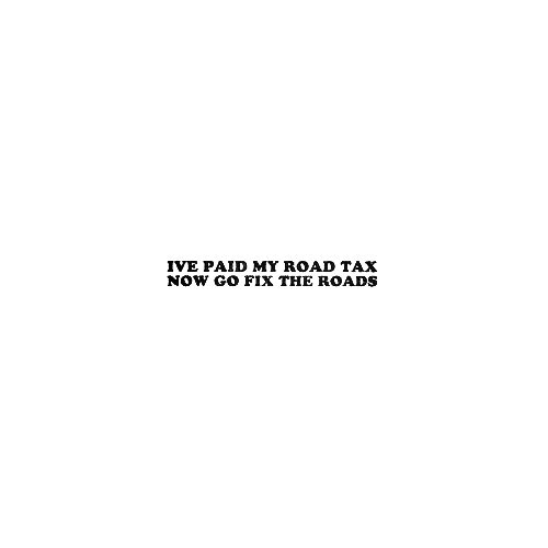 Ive Paid My Road Tax Vinyl Decal Sticker  Size option will determine the size from the longest side Industry standard high performance calendared vinyl film Cut from Oracle 651 2.5 mil Outdoor durability is 7 years Glossy surface finish