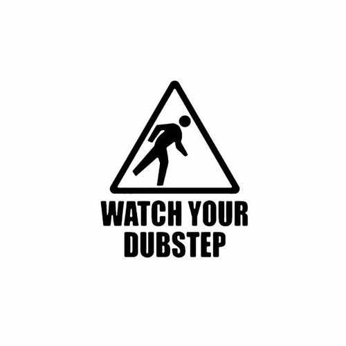Watch Your Dubstep  Vinyl Decal Sticker  Size option will determine the size from the longest side Industry standard high performance calendared vinyl film Cut from Oracle 651 2.5 mil Outdoor durability is 7 years Glossy surface finish