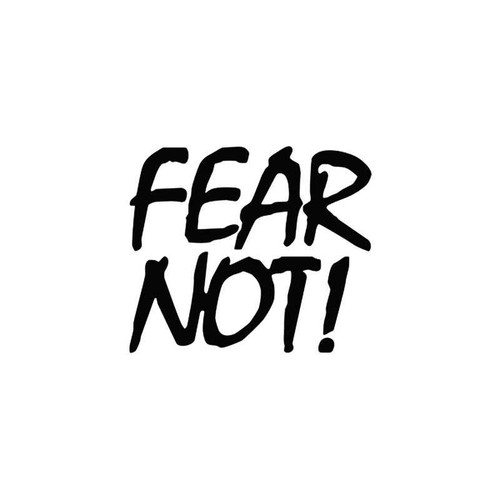 Fear s Fear Not Vinyl Sticker