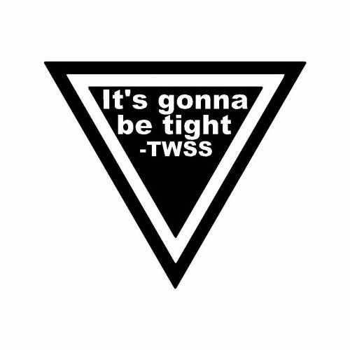Twss It'S Gonna Be Tight  Vinyl Decal Sticker  Size option will determine the size from the longest side Industry standard high performance calendared vinyl film Cut from Oracle 651 2.5 mil Outdoor durability is 7 years Glossy surface finish