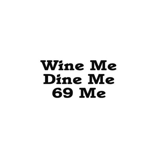 Funny s Wine Me Dine Me 69 Me Vinyl Sticker
