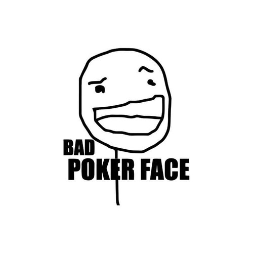Meme s Bad Poker Face Meme Vinyl Sticker