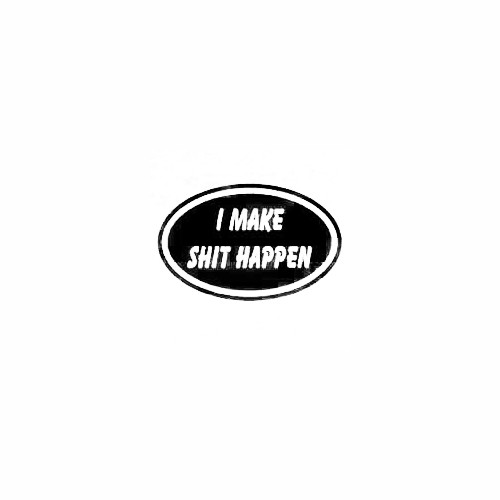 I Make Shit Happen Window Decal Size option will determine the size from the longest side Industry standard high performance calendared vinyl film Cut from Oracle 651 2.5 mil Outdoor durability is 7 years Glossy surface finish