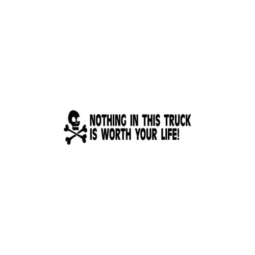 Skulls s Nothing In This Truck Is Worth Your Life Vinyl Sticker