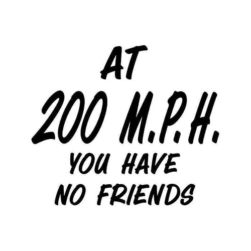 200 Mph No Friends Vinyl Sticker