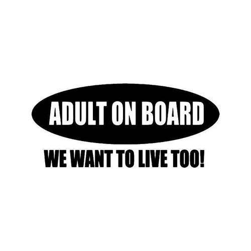 Adult On Board Want To Live Vinyl Sticker