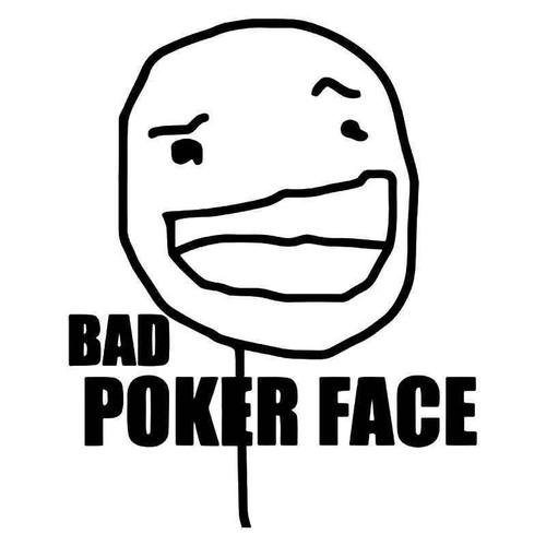 Bad Poker Face Internet Meme Vinyl Sticker