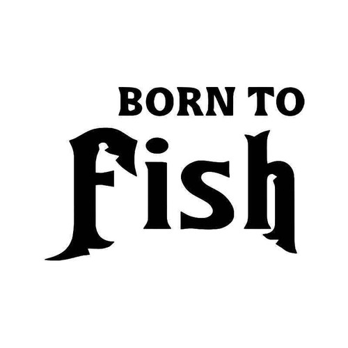 Born To Fish Vinyl Sticker