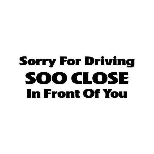 Driving Close Tailgater Quote Vinyl Sticker