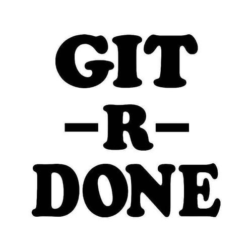 Git R Done Hillbilly Redneck Vinyl Sticker
