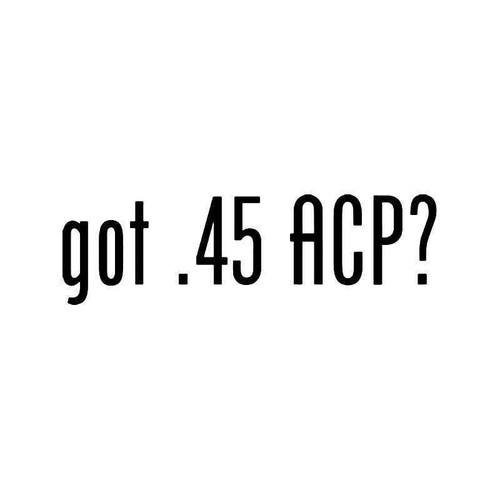 Got .45 Acp Vinyl Sticker